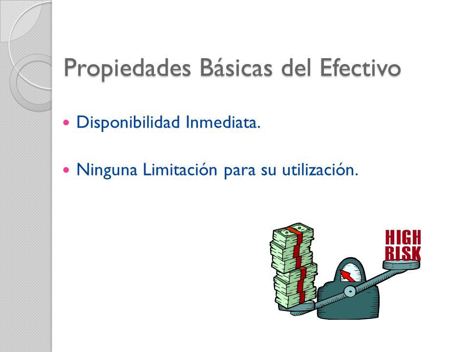 Propiedades Básicas del Efectivo Disponibilidad Inmediata. Ninguna Limitación para su utilización.
