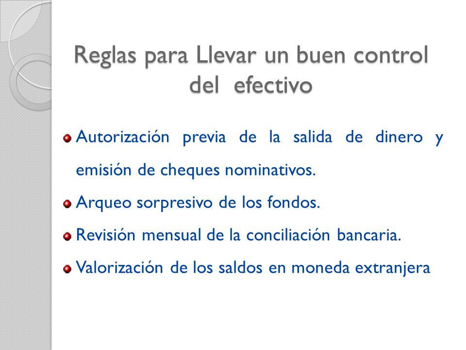 Reglas para Llevar un buen control del efectivo Autorización previa de la salida de dinero y emisión de cheques nominativos.