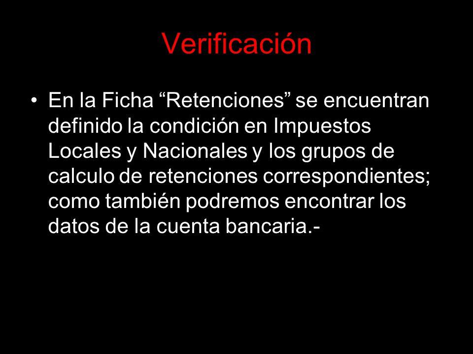 Verificación En la Ficha Retenciones se encuentran definido la condición en Impuestos Locales y Nacionales y los grupos de calculo de retenciones correspondientes; como también podremos encontrar los datos de la cuenta bancaria.-