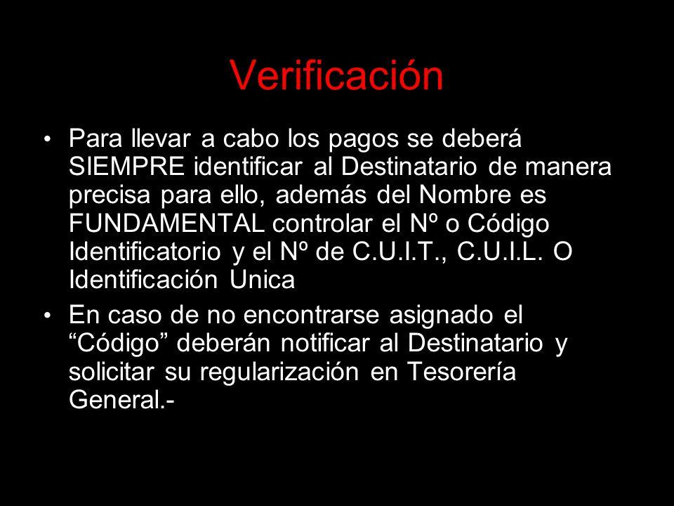 Verificación Para llevar a cabo los pagos se deberá SIEMPRE identificar al Destinatario de manera precisa para ello, además del Nombre es FUNDAMENTAL controlar el Nº o Código Identificatorio y el Nº de C.U.I.T., C.U.I.L.
