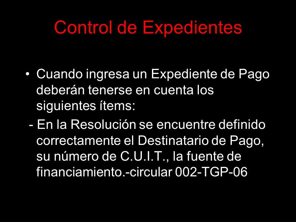 Control de Expedientes Cuando ingresa un Expediente de Pago deberán tenerse en cuenta los siguientes ítems: - En la Resolución se encuentre definido correctamente el Destinatario de Pago, su número de C.U.I.T., la fuente de financiamiento.-circular 002-TGP-06