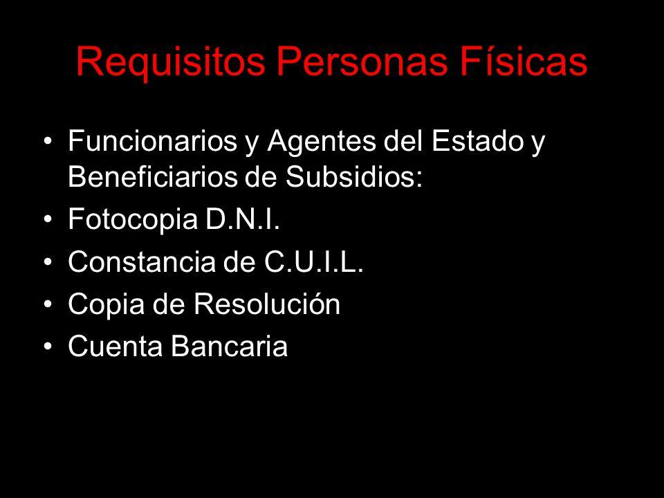 Requisitos Personas Físicas Funcionarios y Agentes del Estado y Beneficiarios de Subsidios: Fotocopia D.N.I.