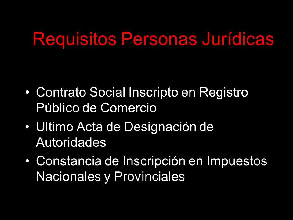 Requisitos Personas Jurídicas Sociedades Comerciales(Ley Nº19.550) Contrato Social Inscripto en Registro Público de Comercio Ultimo Acta de Designación de Autoridades Constancia de Inscripción en Impuestos Nacionales y Provinciales