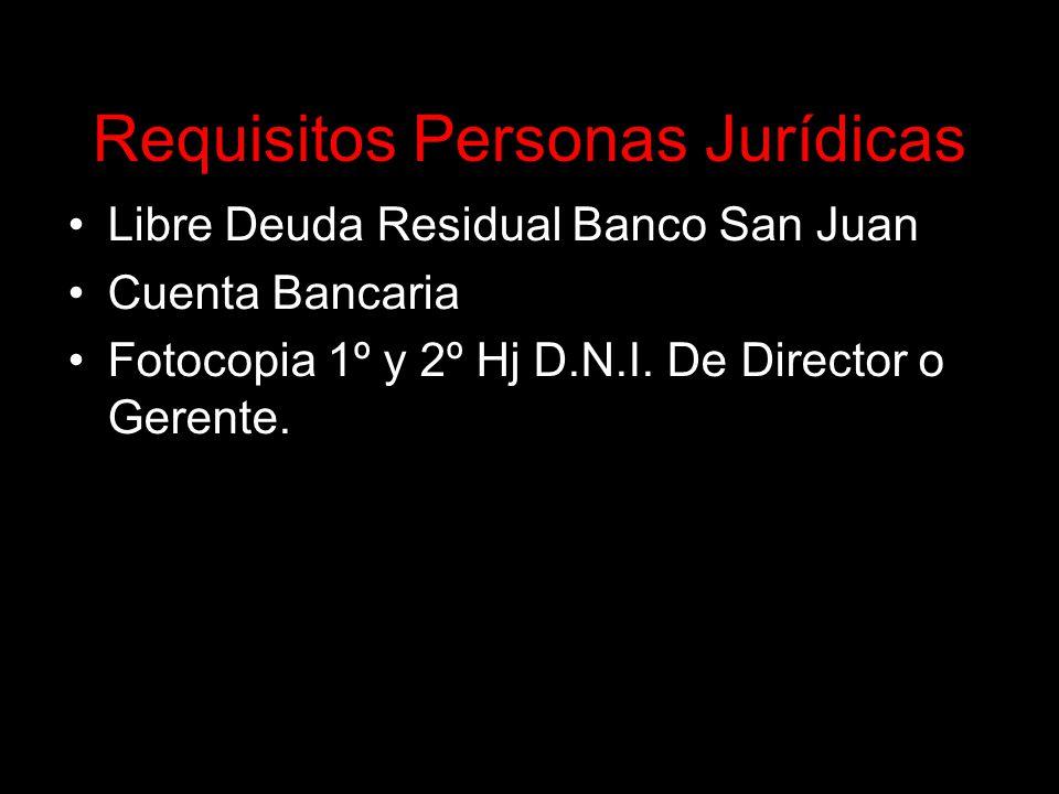 Requisitos Personas Jurídicas Libre Deuda Residual Banco San Juan Cuenta Bancaria Fotocopia 1º y 2º Hj D.N.I.