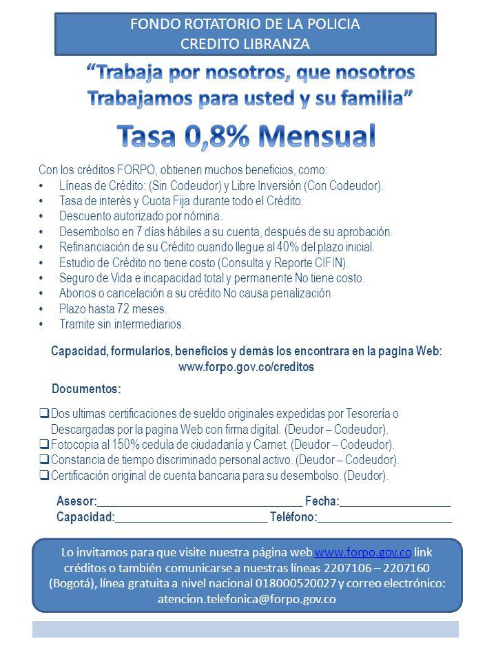 FONDO ROTATORIO DE LA POLICIA CREDITO LIBRANZA Con los créditos FORPO, obtienen muchos beneficios, como: Líneas de Crédito: (Sin Codeudor) y Libre Inversión (Con Codeudor).