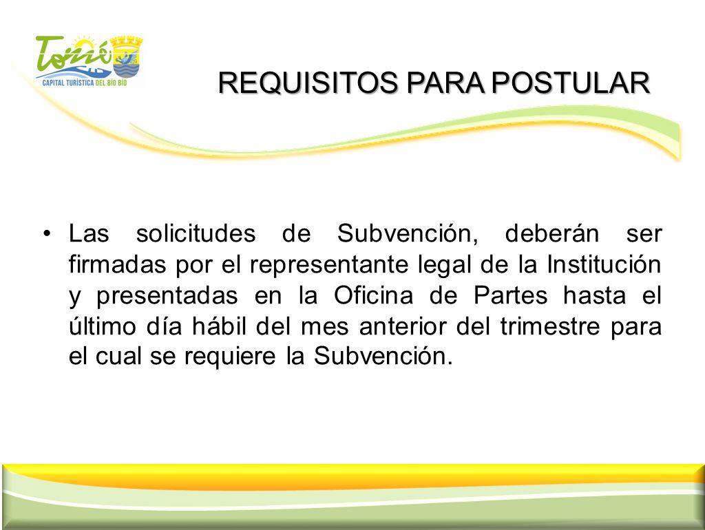 REQUISITOS PARA POSTULAR REQUISITOS PARA POSTULAR Las solicitudes de Subvención, deberán ser firmadas por el representante legal de la Institución y p