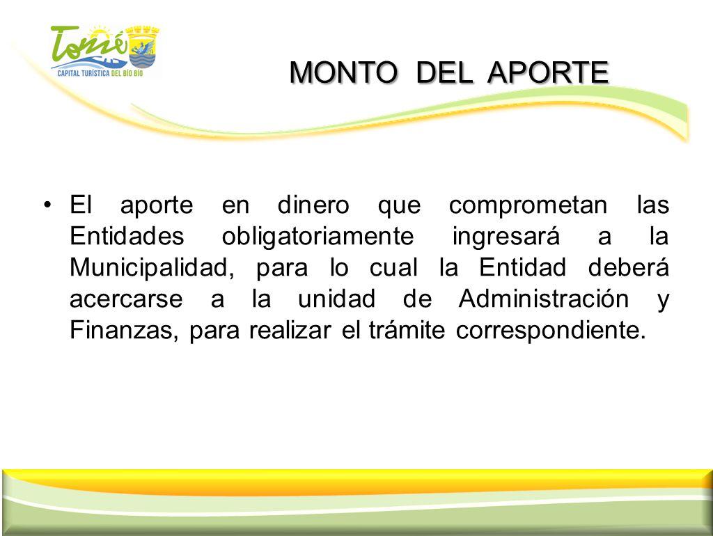 MONTO DEL APORTE MONTO DEL APORTE El aporte en dinero que comprometan las Entidades obligatoriamente ingresará a la Municipalidad, para lo cual la Ent