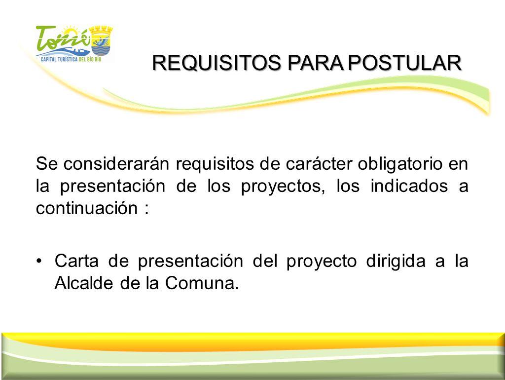 REQUISITOS PARA POSTULAR REQUISITOS PARA POSTULAR Se considerarán requisitos de carácter obligatorio en la presentación de los proyectos, los indicado