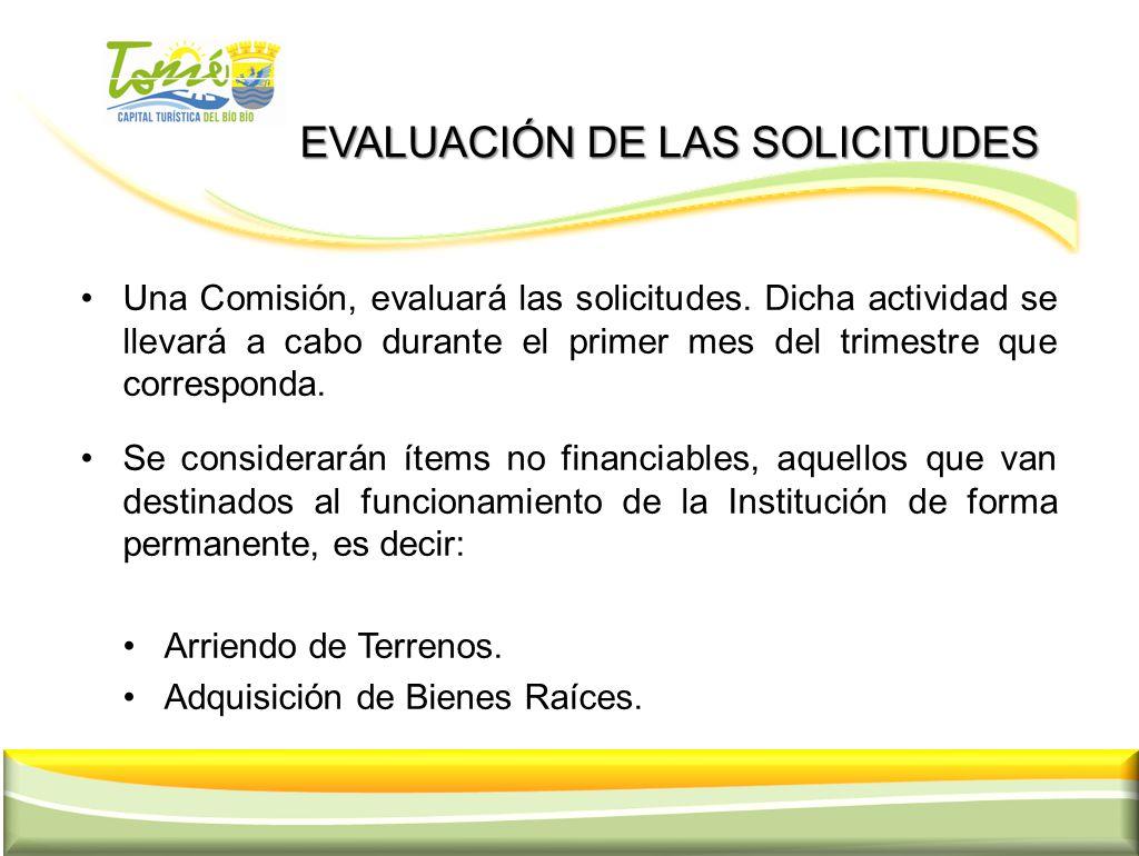 EVALUACIÓN DE LAS SOLICITUDES EVALUACIÓN DE LAS SOLICITUDES Una Comisión, evaluará las solicitudes. Dicha actividad se llevará a cabo durante el prime