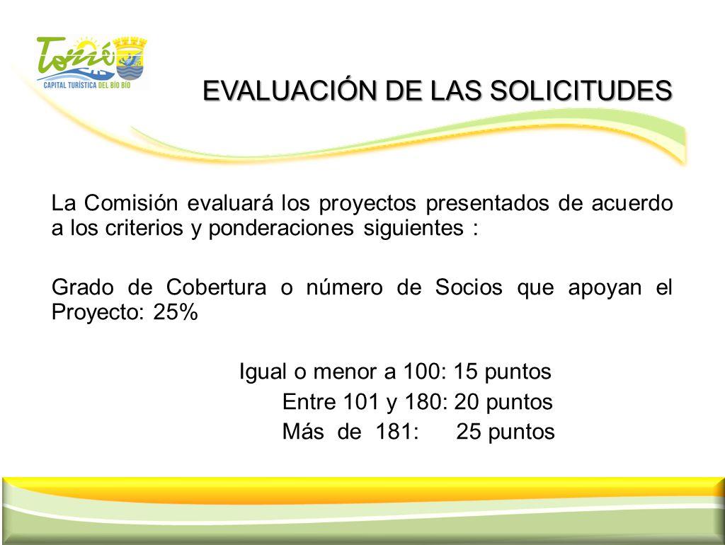 EVALUACIÓN DE LAS SOLICITUDES EVALUACIÓN DE LAS SOLICITUDES La Comisión evaluará los proyectos presentados de acuerdo a los criterios y ponderaciones