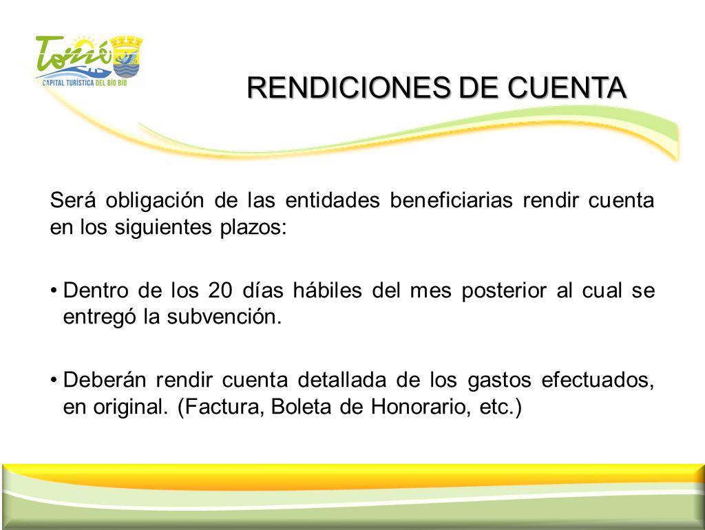 RENDICIONES DE CUENTA RENDICIONES DE CUENTA Será obligación de las entidades beneficiarias rendir cuenta en los siguientes plazos: Dentro de los 20 dí
