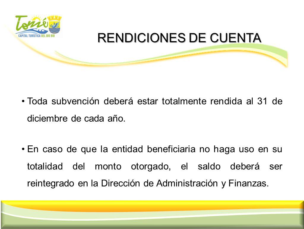 RENDICIONES DE CUENTA RENDICIONES DE CUENTA Toda subvención deberá estar totalmente rendida al 31 de diciembre de cada año. En caso de que la entidad