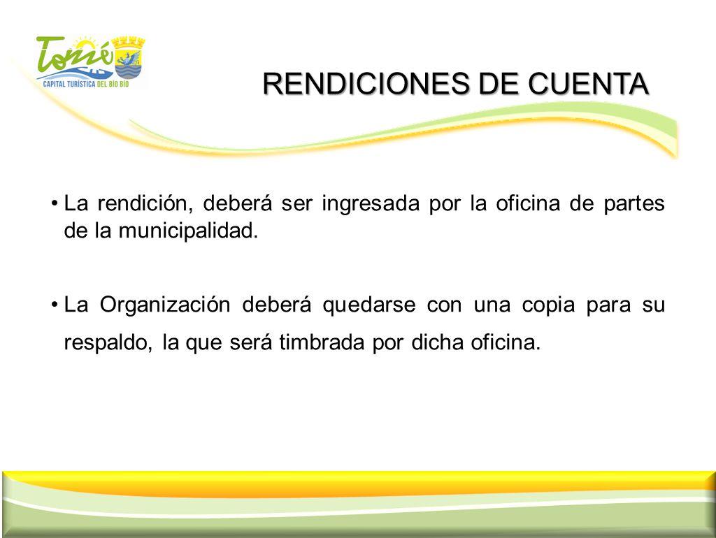 RENDICIONES DE CUENTA RENDICIONES DE CUENTA La rendición, deberá ser ingresada por la oficina de partes de la municipalidad. La Organización deberá qu