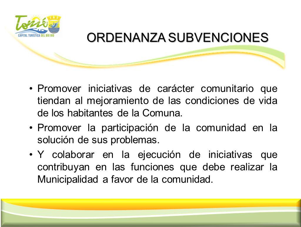 ORDENANZA SUBVENCIONES ORDENANZA SUBVENCIONES Promover iniciativas de carácter comunitario que tiendan al mejoramiento de las condiciones de vida de l
