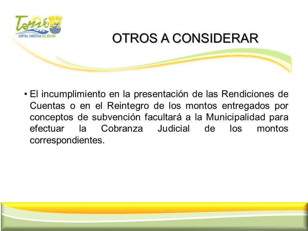 OTROS A CONSIDERAR OTROS A CONSIDERAR El incumplimiento en la presentación de las Rendiciones de Cuentas o en el Reintegro de los montos entregados po
