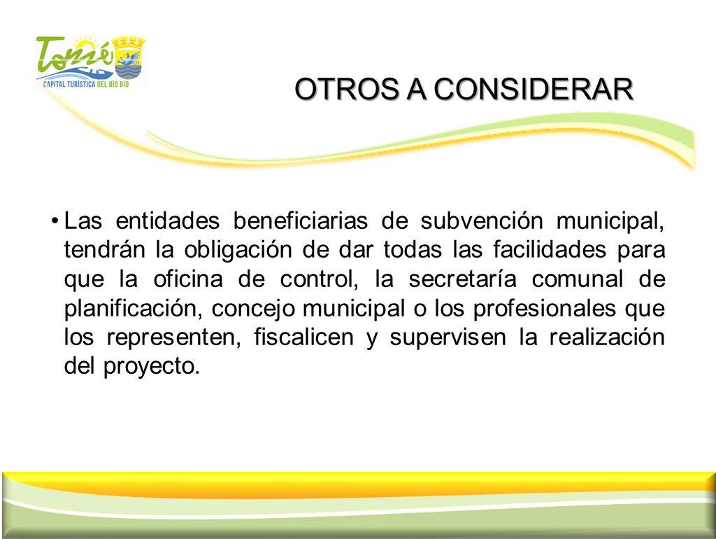 OTROS A CONSIDERAR OTROS A CONSIDERAR Las entidades beneficiarias de subvención municipal, tendrán la obligación de dar todas las facilidades para que