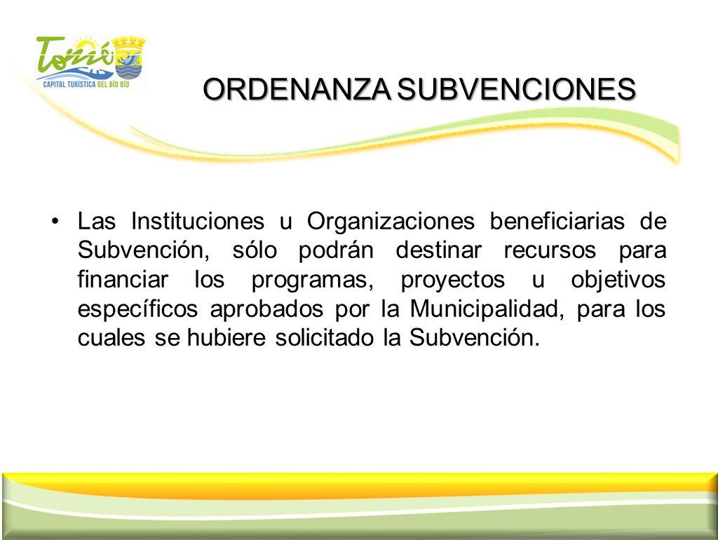 ORDENANZA SUBVENCIONES ORDENANZA SUBVENCIONES Las Instituciones u Organizaciones beneficiarias de Subvención, sólo podrán destinar recursos para finan