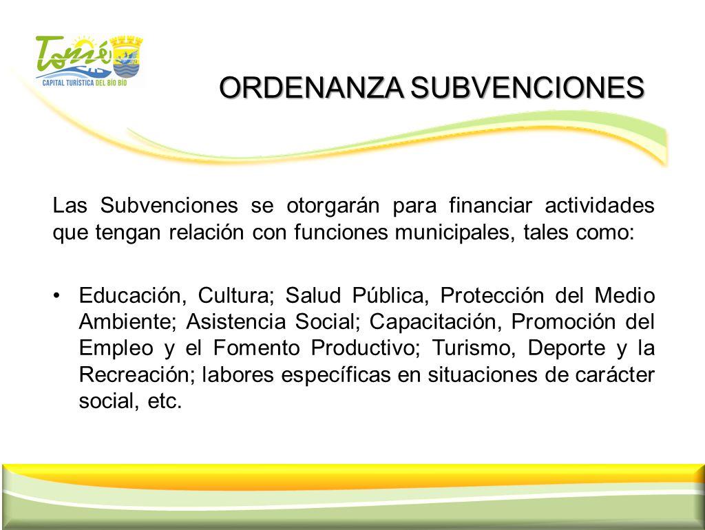 ORDENANZA SUBVENCIONES ORDENANZA SUBVENCIONES Las Subvenciones se otorgarán para financiar actividades que tengan relación con funciones municipales,