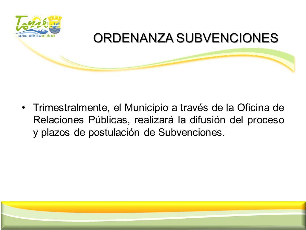 ORDENANZA SUBVENCIONES ORDENANZA SUBVENCIONES Trimestralmente, el Municipio a través de la Oficina de Relaciones Públicas, realizará la difusión del p