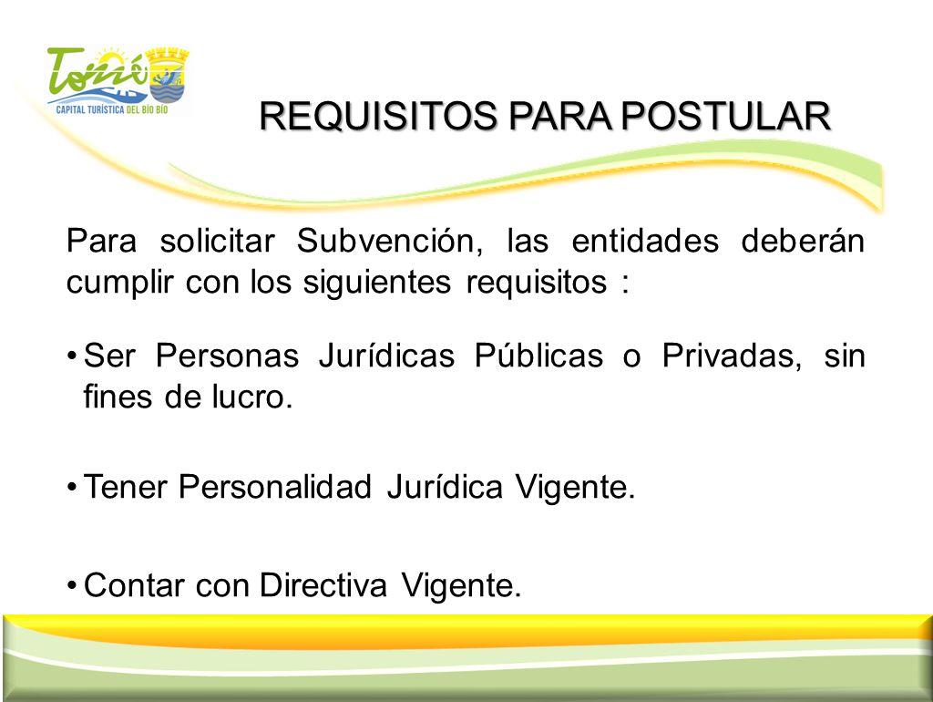 REQUISITOS PARA POSTULAR REQUISITOS PARA POSTULAR Para solicitar Subvención, las entidades deberán cumplir con los siguientes requisitos : Ser Persona