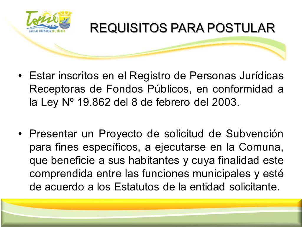REQUISITOS PARA POSTULAR REQUISITOS PARA POSTULAR Estar inscritos en el Registro de Personas Jurídicas Receptoras de Fondos Públicos, en conformidad a