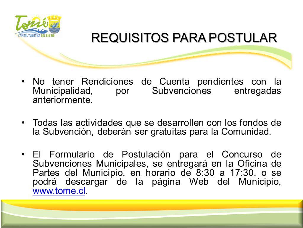 REQUISITOS PARA POSTULAR REQUISITOS PARA POSTULAR No tener Rendiciones de Cuenta pendientes con la Municipalidad, por Subvenciones entregadas anterior
