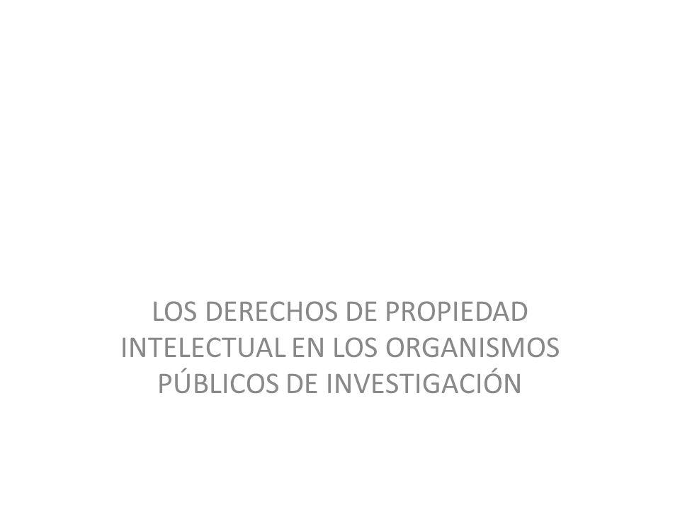 LOS DERECHOS DE PROPIEDAD INTELECTUAL EN LOS ORGANISMOS PÚBLICOS DE INVESTIGACIÓN