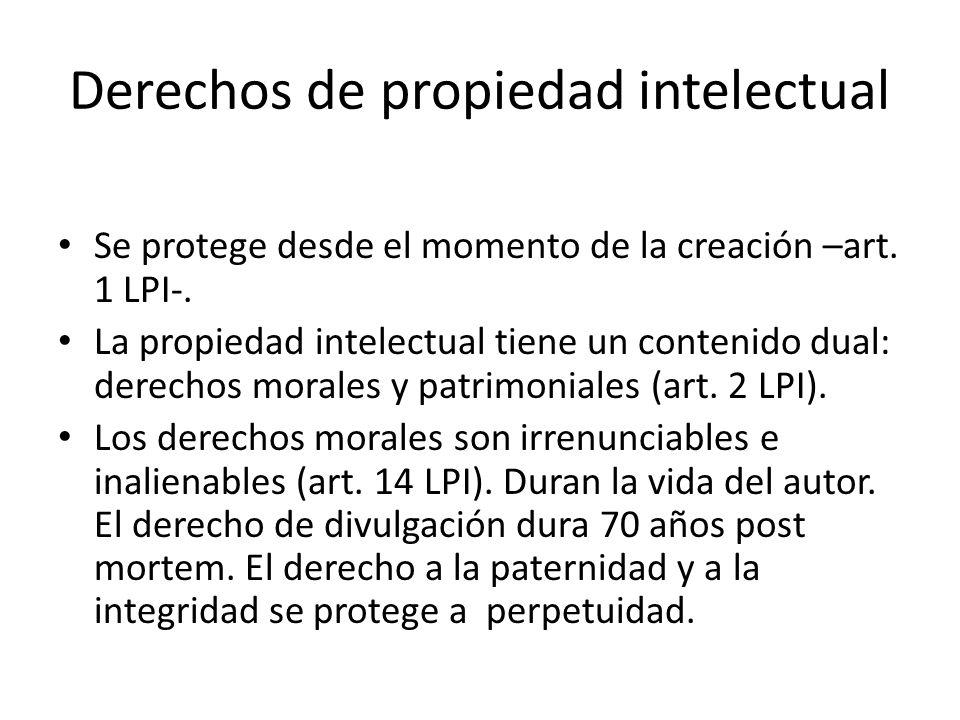 Derechos de propiedad intelectual Se protege desde el momento de la creación –art.