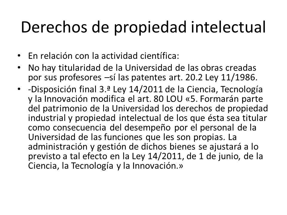 Derechos de propiedad intelectual En relación con la actividad científica: No hay titularidad de la Universidad de las obras creadas por sus profesores –sí las patentes art.