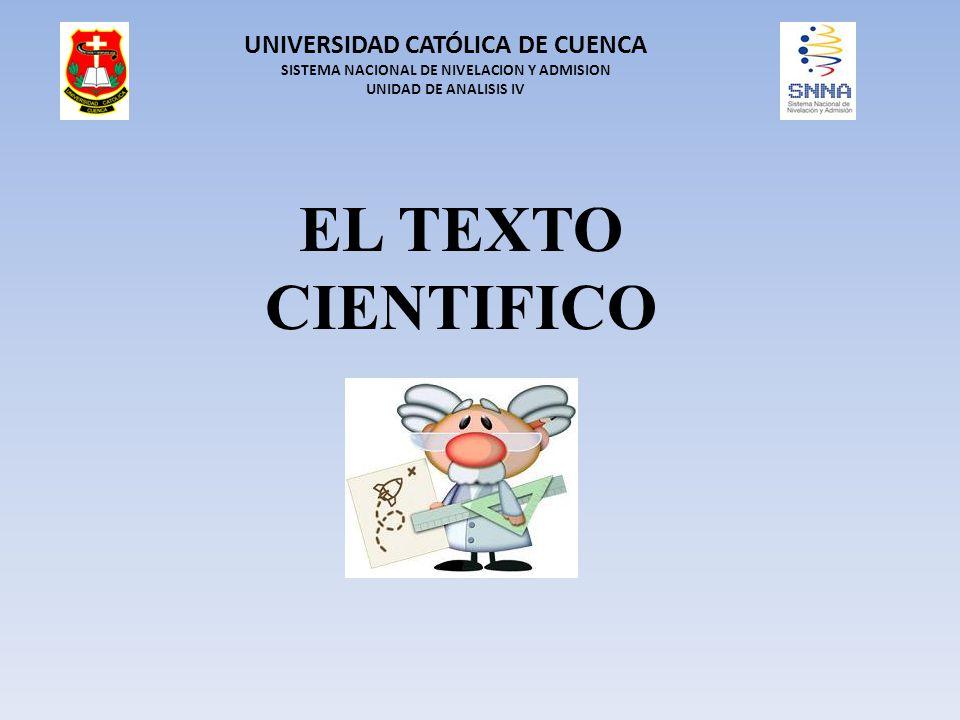 EL TEXTO CIENTIFICO UNIVERSIDAD CATÓLICA DE CUENCA SISTEMA NACIONAL DE NIVELACION Y ADMISION UNIDAD DE ANALISIS IV
