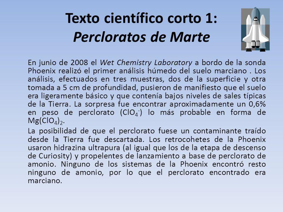 Texto científico corto 1: Percloratos de Marte En junio de 2008 el Wet Chemistry Laboratory a bordo de la sonda Phoenix realizó el primer análisis húmedo del suelo marciano.