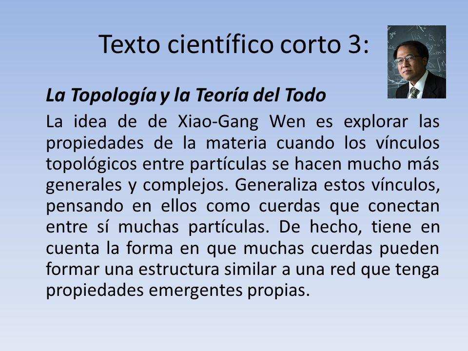 Texto científico corto 3: La Topología y la Teoría del Todo La idea de de Xiao-Gang Wen es explorar las propiedades de la materia cuando los vínculos topológicos entre partículas se hacen mucho más generales y complejos.
