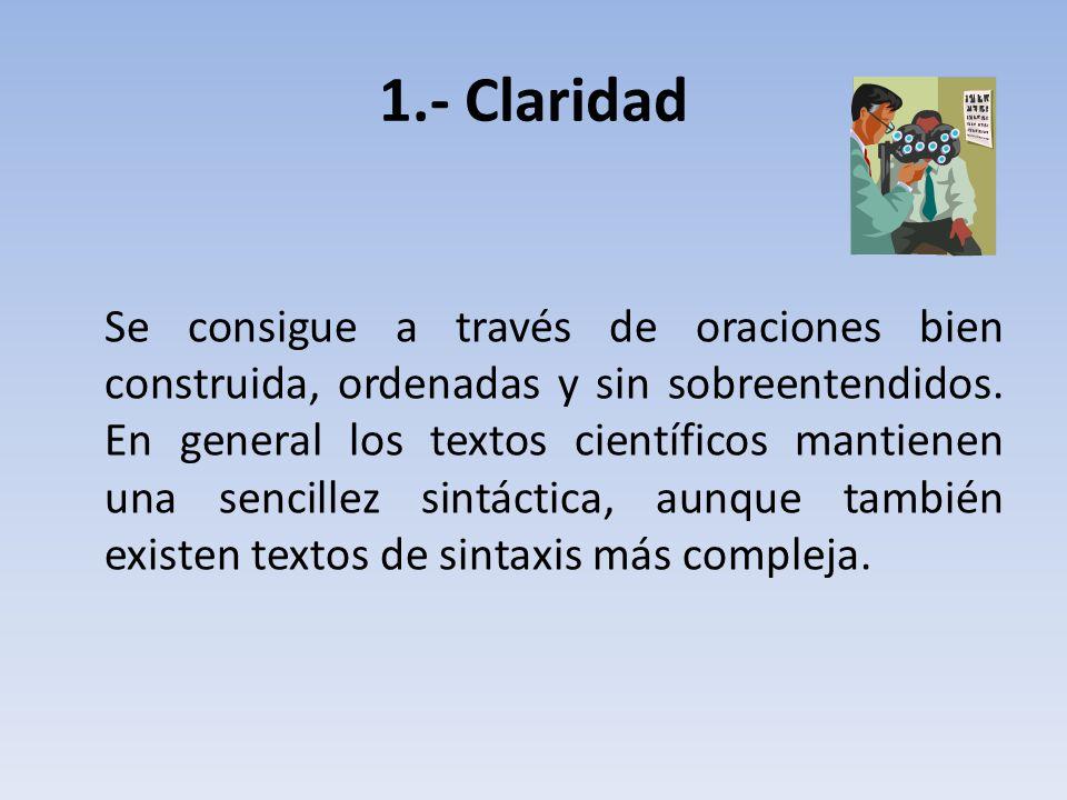 1.- Claridad Se consigue a través de oraciones bien construida, ordenadas y sin sobreentendidos.