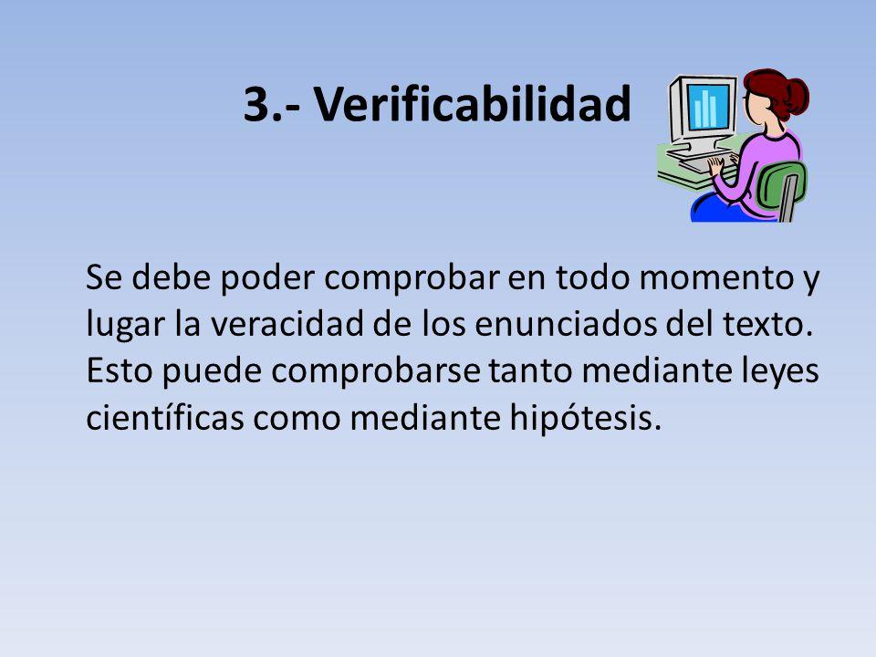 3.- Verificabilidad Se debe poder comprobar en todo momento y lugar la veracidad de los enunciados del texto.