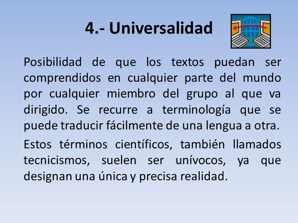 4.- Universalidad Posibilidad de que los textos puedan ser comprendidos en cualquier parte del mundo por cualquier miembro del grupo al que va dirigido.