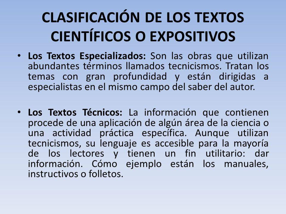 CLASIFICACIÓN DE LOS TEXTOS CIENTÍFICOS O EXPOSITIVOS Los Textos Especializados: Son las obras que utilizan abundantes términos llamados tecnicismos.