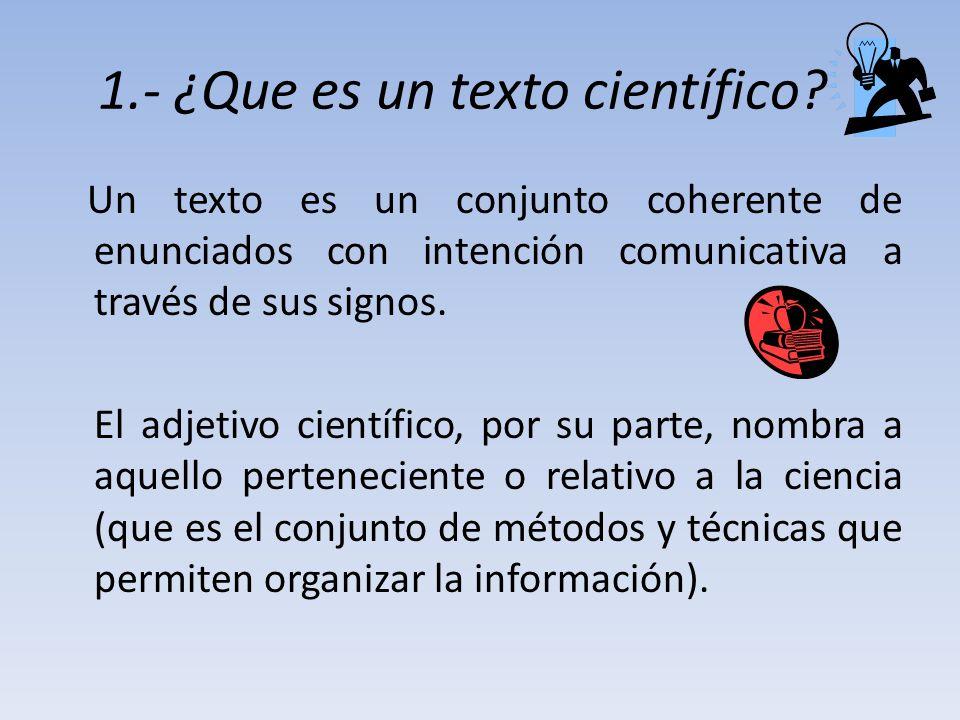Un texto científico, por lo tanto, se basa en la utilización del lenguaje científico.