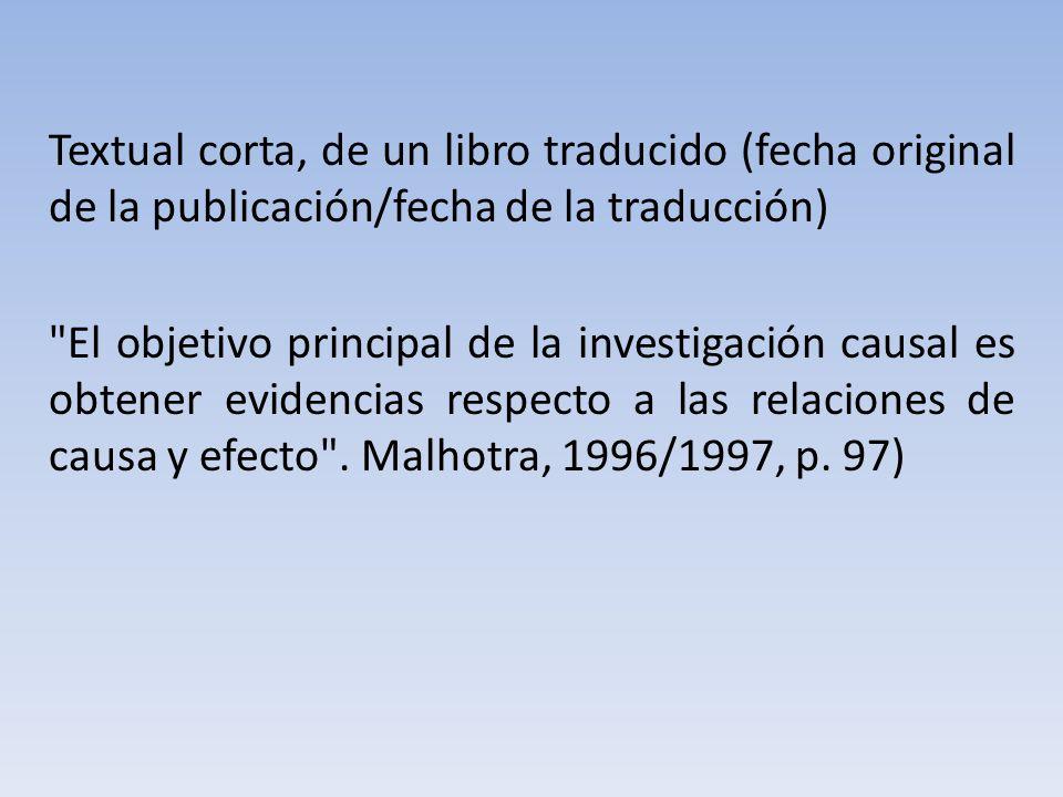 Textual corta, de un libro traducido (fecha original de la publicación/fecha de la traducción) El objetivo principal de la investigación causal es obtener evidencias respecto a las relaciones de causa y efecto .