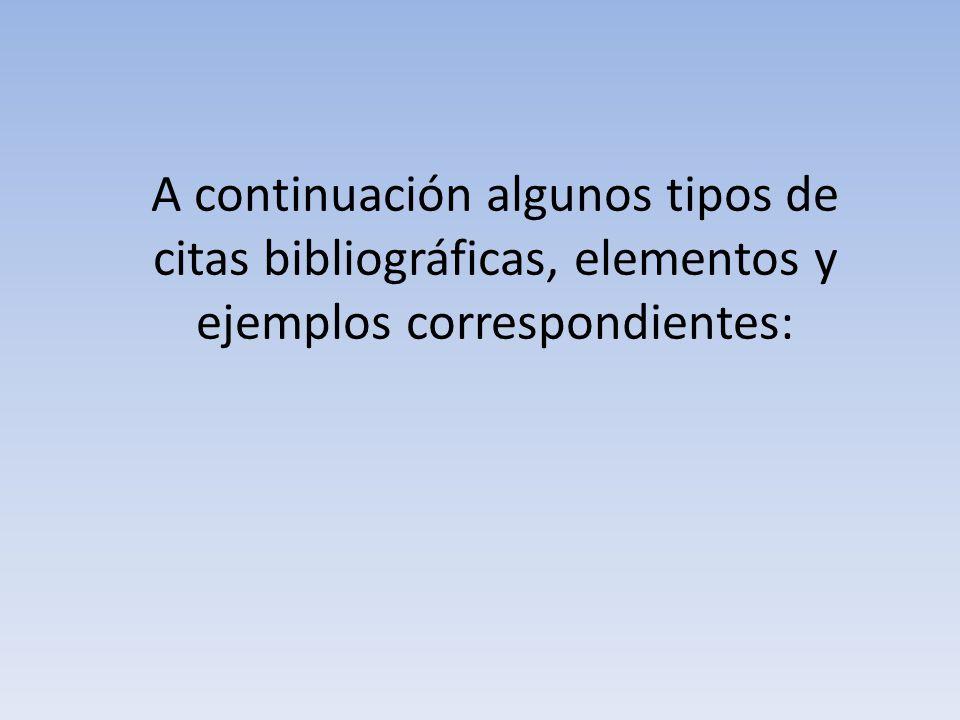 A continuación algunos tipos de citas bibliográficas, elementos y ejemplos correspondientes: