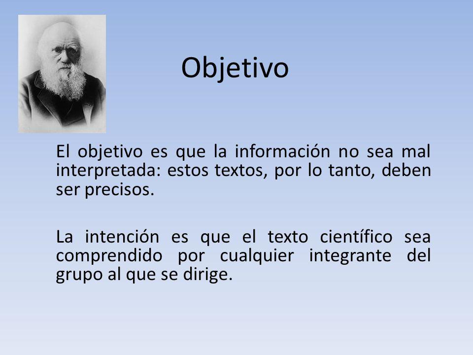 Objetivo El objetivo es que la información no sea mal interpretada: estos textos, por lo tanto, deben ser precisos.