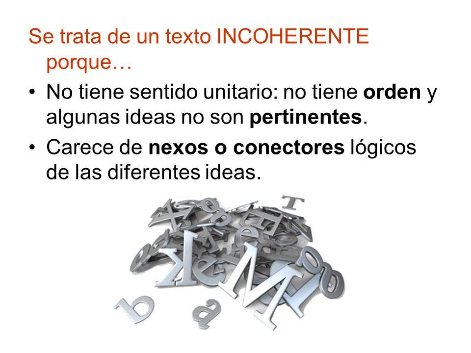 Se trata de un texto INCOHERENTE porque… No tiene sentido unitario: no tiene orden y algunas ideas no son pertinentes.