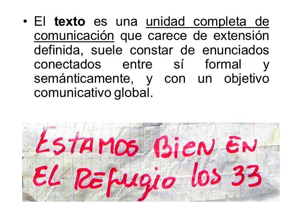 El texto es una unidad completa de comunicación que carece de extensión definida, suele constar de enunciados conectados entre sí formal y semánticamente, y con un objetivo comunicativo global.