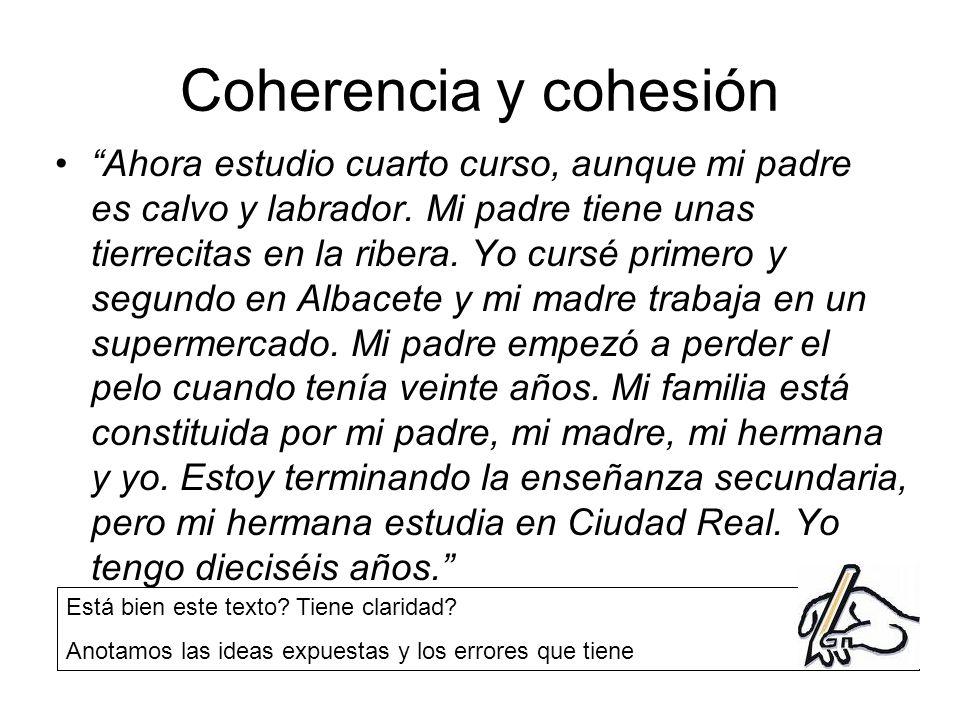 Coherencia y cohesión Ahora estudio cuarto curso, aunque mi padre es calvo y labrador.