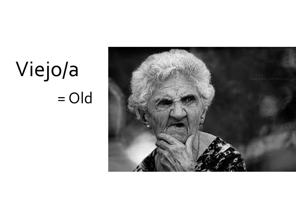 Viejo/a = Old