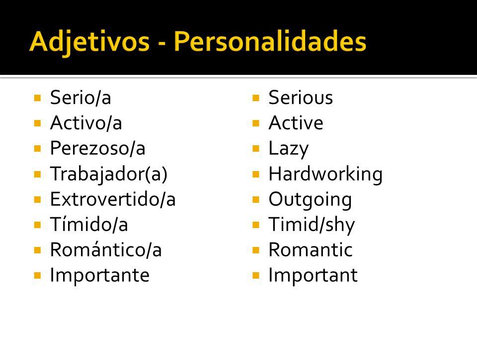  Serio/a  Activo/a  Perezoso/a  Trabajador(a)  Extrovertido/a  Tímido/a  Romántico/a  Importante  Serious  Active  Lazy  Hardworking  Outgoing  Timid/shy  Romantic  Important