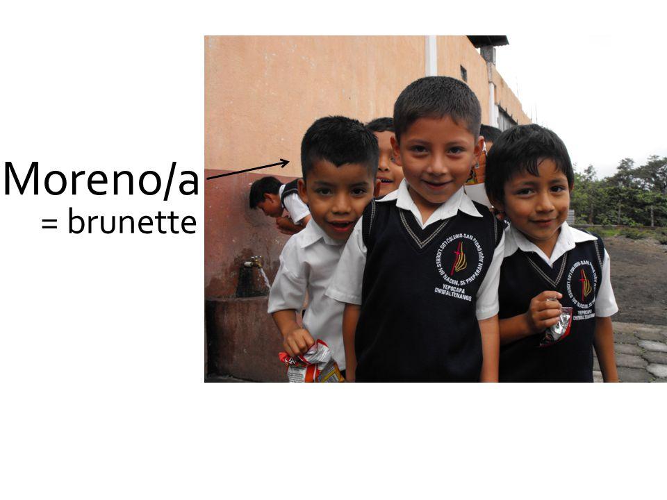 Moreno/a = brunette