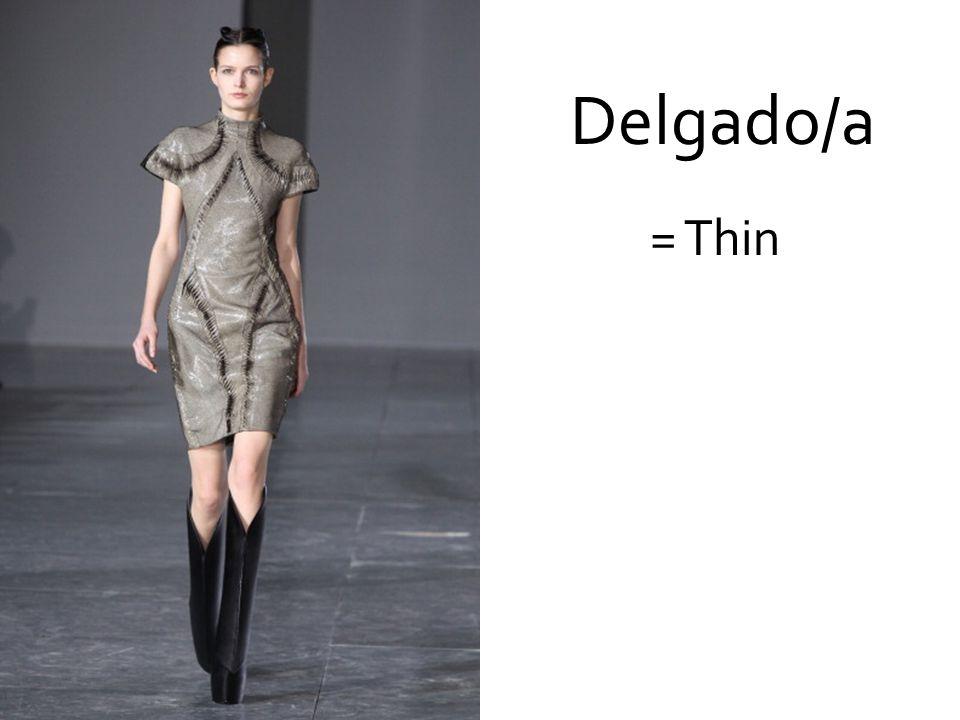 Delgado/a = Thin