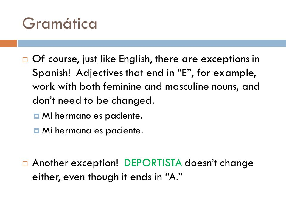 Gramática  Of course, just like English, there are exceptions in Spanish.