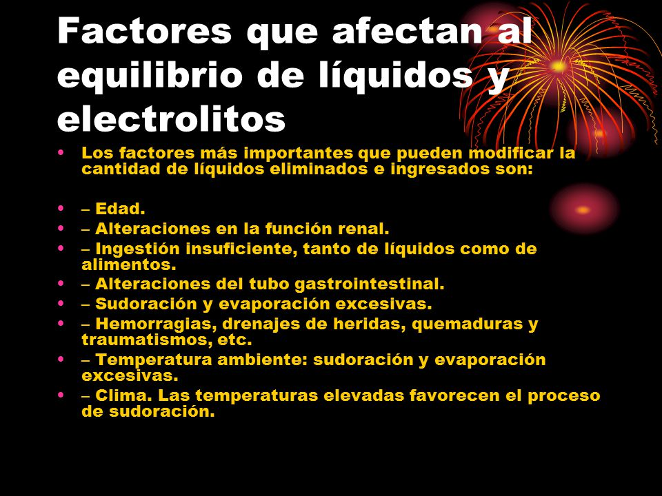Factores que afectan al equilibrio de líquidos y electrolitos Los factores más importantes que pueden modificar la cantidad de líquidos eliminados e i