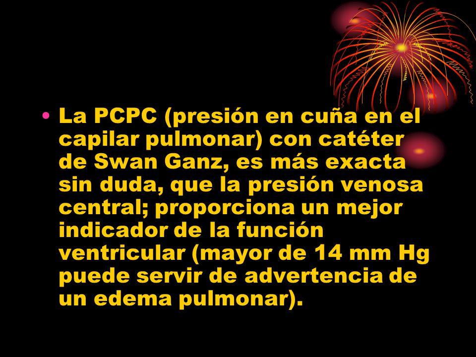 La PCPC (presión en cuña en el capilar pulmonar) con catéter de Swan Ganz, es más exacta sin duda, que la presión venosa central; proporciona un mejor